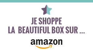 Je shoppe la Beautiful Box sur Amazon